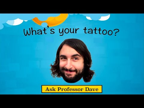 Ask Professor Dave #3: What's Your Tattoo?