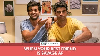 FilterCopy | When Your Best Friend Is Savage AF | Ft. Ayush Mehra and Rohan Khurana