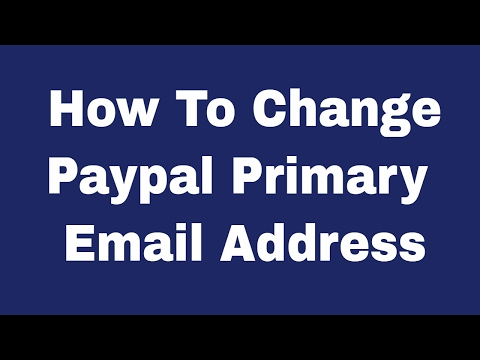How To Change Or Add Primary Email Address In Paypal Account 2018