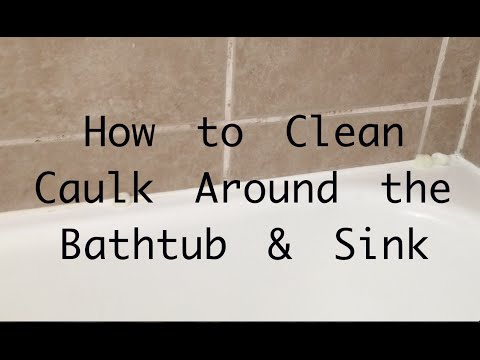 How to Clean caulk and grout around bathtub
