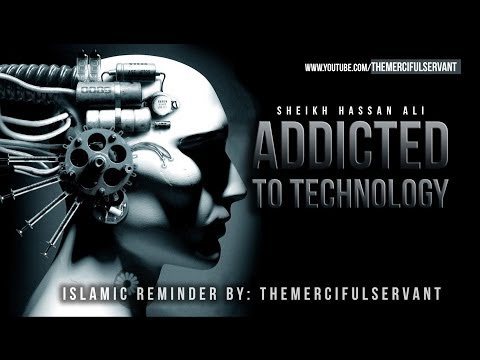 Addicted to Technology - Must Watch - Islamic Reminder