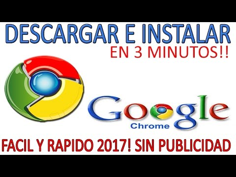 Descargar GOOGLE CHROME 2017 Windows xp, 7, 8, 10 y Mac [TODAS LAS VERSIONES]