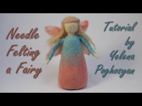 Needle felting tutorial - Needle felting a fairy