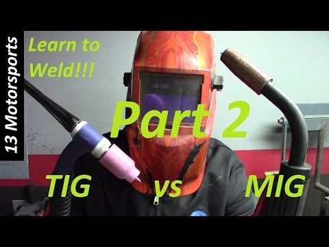 Learn to weld! TIG vs MIG part 2!