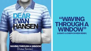 Dear Evan Hansen - Waving Through A Window (Lodato & Joseph Duveen Remix)