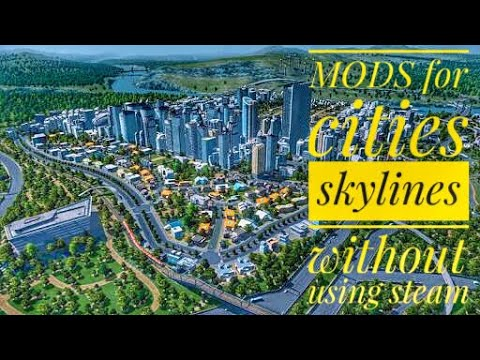 FREE MODS for cities skylines without using  STEAM