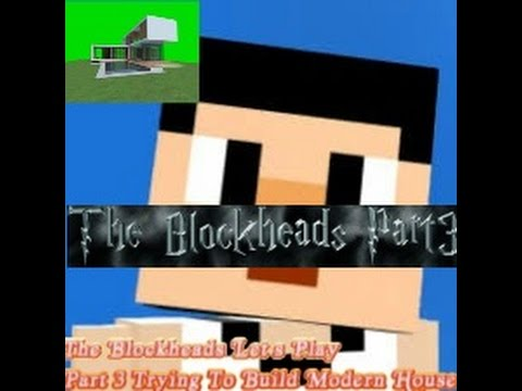 The Blockheads Let's Play Part3 Trying To Build Modern House