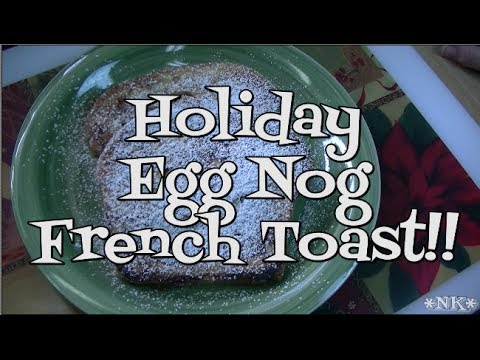 Holiday Egg Nog French Toast!! Noreen's Kitchen