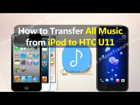 How to Transfer All Music from iPod to HTC U11