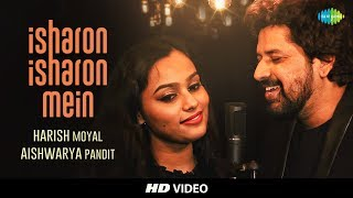 Isharon Isharon Mein | Cover By Harish Moyal & Aishwarya Pandit | HD Video