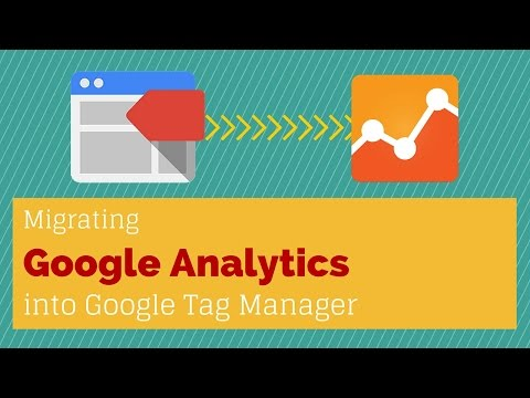 Migrating Google Analytics into Google Tag Manager Tutorial