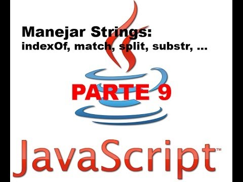 Tutorial Javascript parte 9 - Manejar Strings (indexOf, match, split, substr, ...)