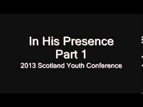 St Mark Scotland 2013 Youth Conference - In His Presence (Part 1 of 5) What is it