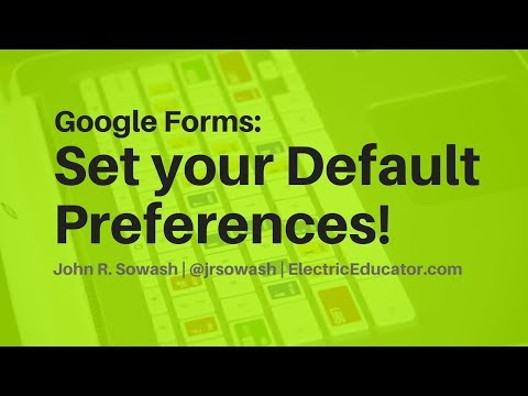 How to change your default preferences in Google Forms