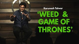 Weed and Game of Thrones | Stand-up Comedy by Karunesh Talwar
