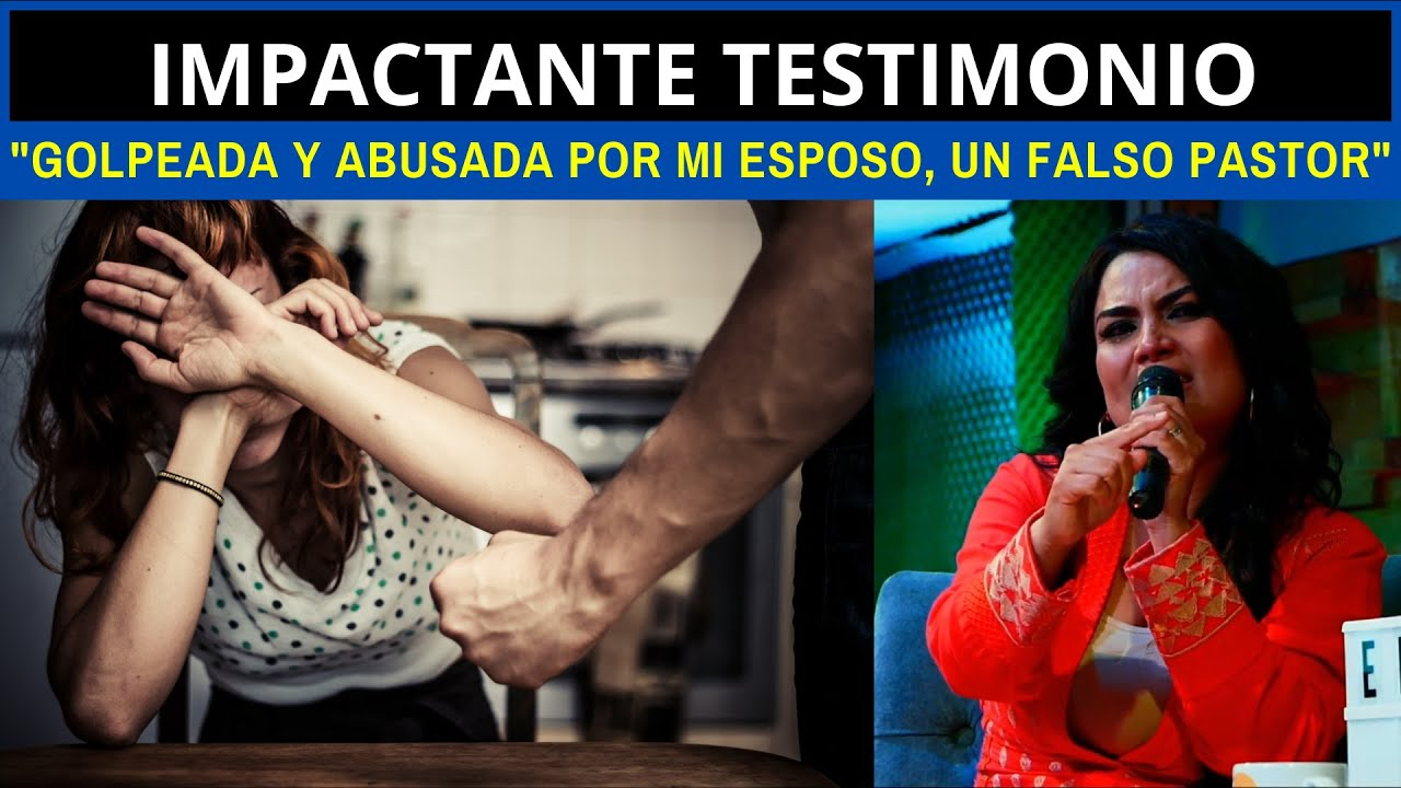 "IMPACTANTE TESTIMONIO: GOLPEADA Y ABUSADA POR MI ESPOSO, UN FALSO ""PASTOR"""