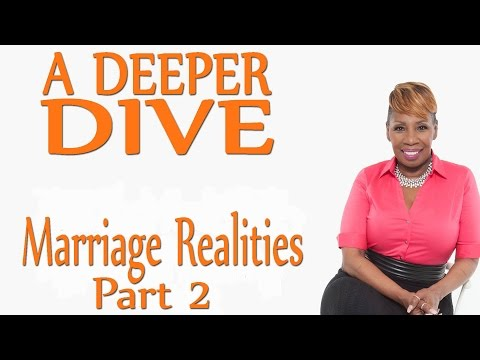 Part 2 - Marriage Realities - A DEEPER DIVE