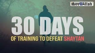 30 Days Of Training To Defeat Shaytan