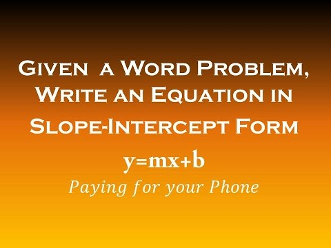 Given a Word Problem, Write an Equation in Slope-Intercept Form (y=mx+b)