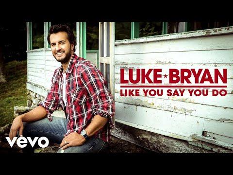 Luke Bryan - Like You Say You Do (Audio)