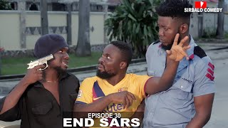 END SARS - SIRBALO COMEDY (EPISODE 30 )  ft OFFICER WOOS AND KASTROPEE