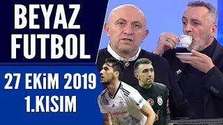 Beyaz Futbol 27 Ekim 2019 Kısım 1/4  Beşiktaş-Galatasaray maçı
