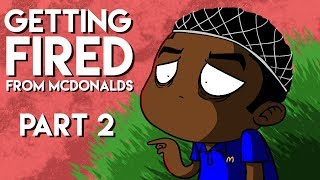 Getting Fired From McDonalds Part 2