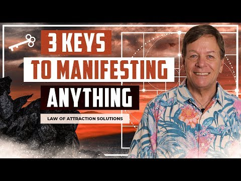 3 Keys to Manifesting Anything with the Law of Attraction - Find Positivity and Happiness