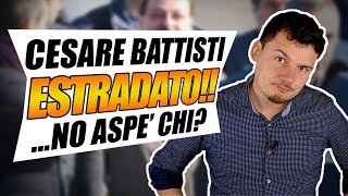 Cesare Battisti ESTRADATO!! ...no aspe' chi?