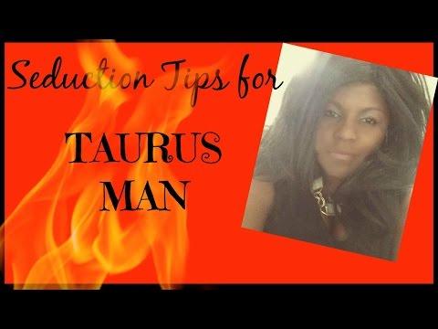 How to seduce a Taurus Man