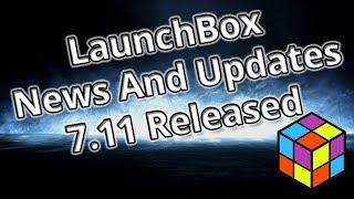 Update 7.11 Release - 2017/09/14 - Launchbox News - Updates And Community Spotlight