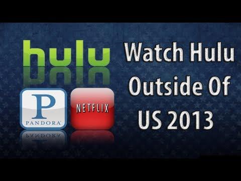 How To Watch Hulu Pandora .... Outside Of US !