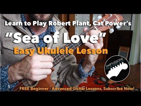 Easy Ukulele Lesson - Sea of Love - Beginner Ukulele Songs -  Robert Plant, Cat Power, Phil Phillips