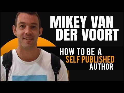 Mikey Van Der Voort: How To Be A Self Published Author