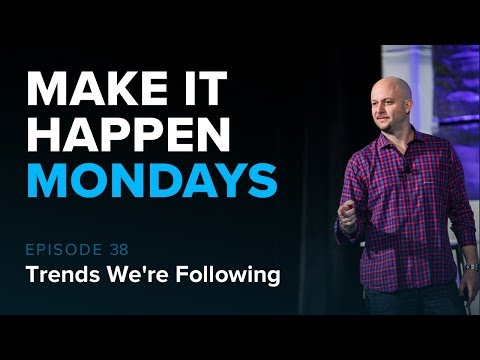 Trends We're Following in 2018 - Make It Happen Mondays: Episode 38