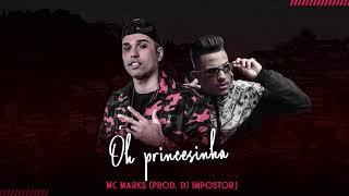 MC Marks - Óh Princesinha (Prod DJ Impostor) - Funk Dezembro 2018