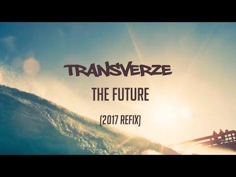 Transverze - The Future (2017 Refix) (Official Video)