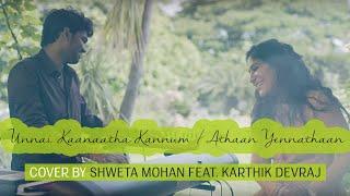 Unnai Kaanaatha Kannum / Athaan Yennathaan Cover by Shweta Mohan Feat. Karthik Devraj