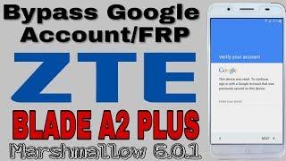Bypass Google Account ZTE BLADE A2 Plus Marshmallow 6 0 1