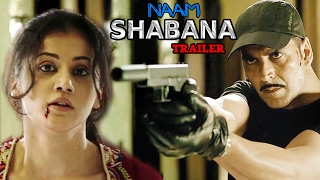 Naam Shabana Trailer OUT NOW ft. Akshay Kumar & Taapsee Pannu