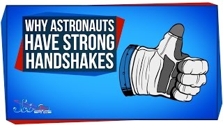 Why Astronauts Have Strong Handshakes