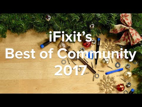 The Best of iFixit's Community in 2017!