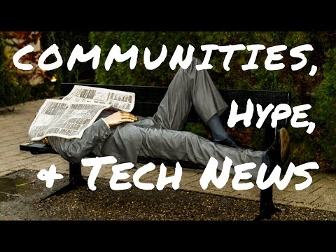 Communities, Hype, and Tech News