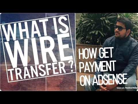 WHAT IS WIRE TRANSFER ? | HOW YOUTUBER GET MONEY FROM ADSENSE THROUGH  WIRE TRANSFER