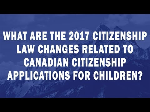 What are the 2017 Citizenship Law changes related to Canadian citizenship applications for children?