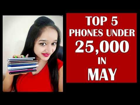 TOP 5 PHONES UNDER 25000 IN MAY 2018