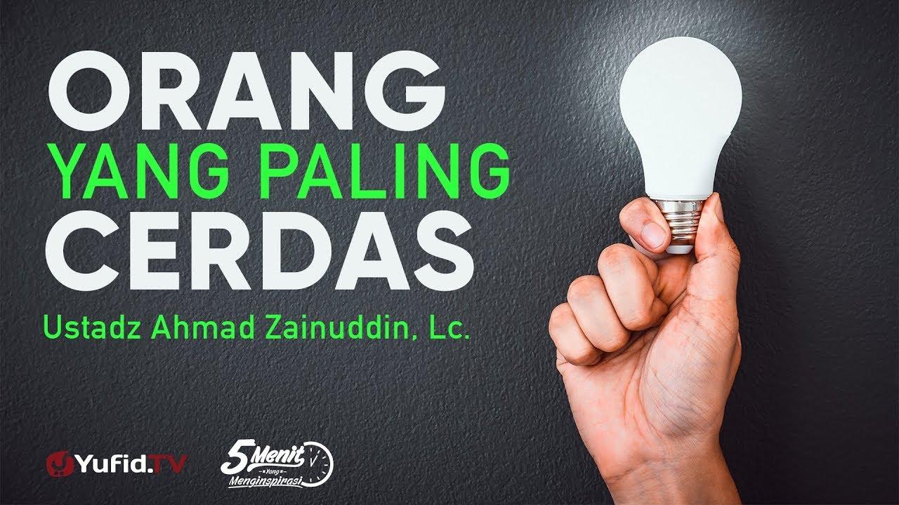 Orang yang Paling Cerdas - Ustadz Ahmad Zainuddin, Lc. - 5 Menit yang Menginspirasi