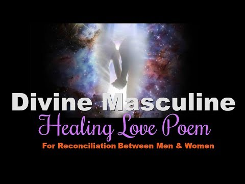 Divine Masculine Healing Love Poem - For Reconciliation between Men & Women