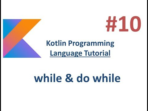Kotlin Tutorial - 10 -  while & do while loop
