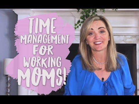 Top Time Management Tips for Working Moms!!